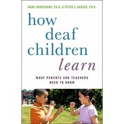 How Deaf Children Learn : What Parents and Teachers Need to Know /