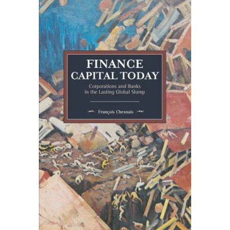 Finance Capital Today  Corporations And Banks In The Lasting Global Slump
