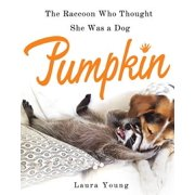 Pumpkin: The Raccoon Who Thought She Was a Dog - eBook