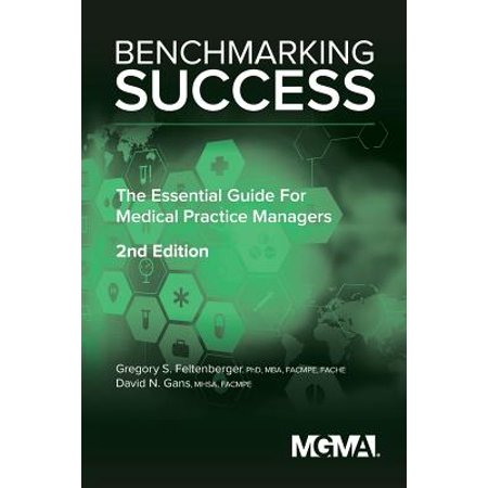 Benchmarking Success : The Essential Guide for Medical Practice (Best Hiring Practices For Managers)