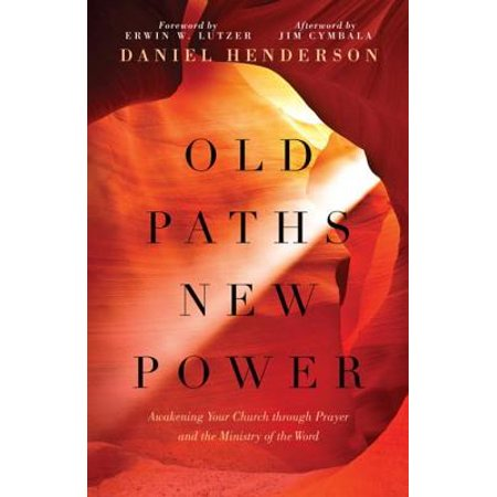 Old Paths, New Power : Awakening Your Church Through Prayer and the Ministry of the