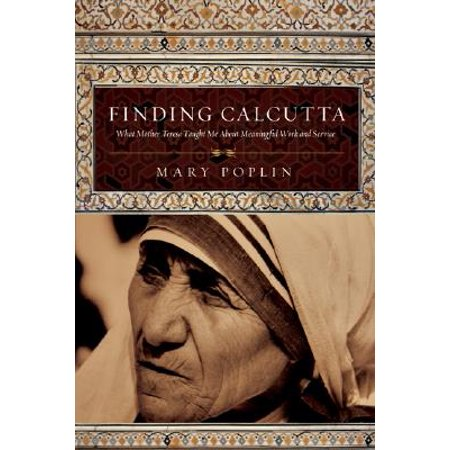 Finding Calcutta : What Mother Teresa Taught Me about Meaningful Work and