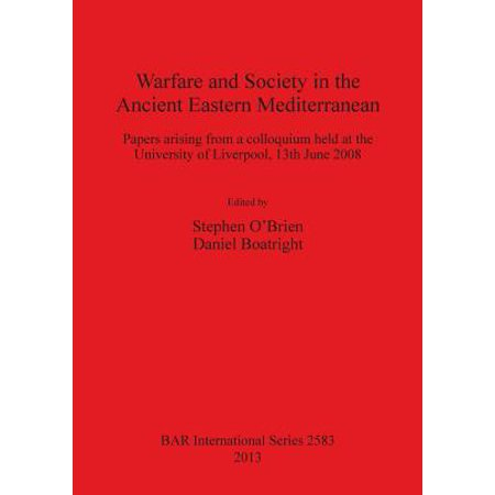 Warfare and Society in the Ancient Eastern Mediterranean : Papers Arising from a Colloquium Held at the University of Liverpool 13th June 2008
