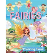 Fairies Coloring Book : Fairy Tales, Princesses, and Fables Coloring Book for Kids, Fantasy Fairy Tale Pictures with Flowers, Butterflies, Birds, Bugs, Cute Animals. Fun Pages to Color for Girls, Kids, Teens and Beginner (Paperback)