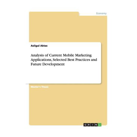 Analysis of Current Mobile Marketing Applications, Selected Best Practices and Future (Best Mobile For Business Purpose)