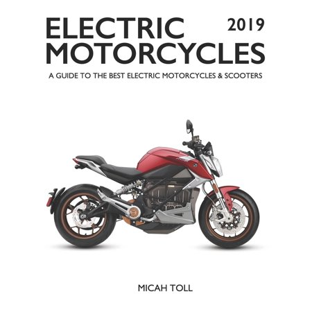 Electric Motorcycles 2019 : A Guide to the Best Electric Motorcycles and