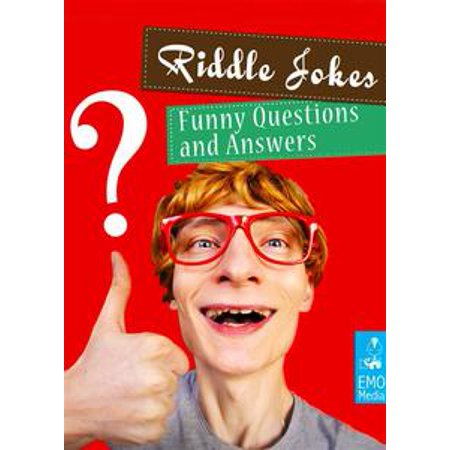 Riddle Jokes - Funny and Dirty Questions For Adults - Riddles and Conundrums That Make You Laugh (Illustrated Edition) - eBook