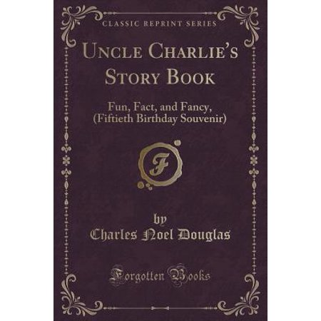 Uncle Charlie's Story Book : Fun, Fact, and Fancy, (Fiftieth Birthday Souvenir) (Classic Reprint)