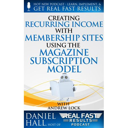 Creating Recurring Income with Membership Sites Using the Magazine Subscription Model -
