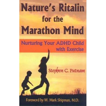 Nature's Ritalin for the Marathon Mind : Nurturing Your ADHD Child with