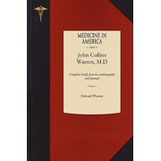 Life of John Collins Warren M.D. V1 : Compiled Chiefly from His Autobiography and Journals