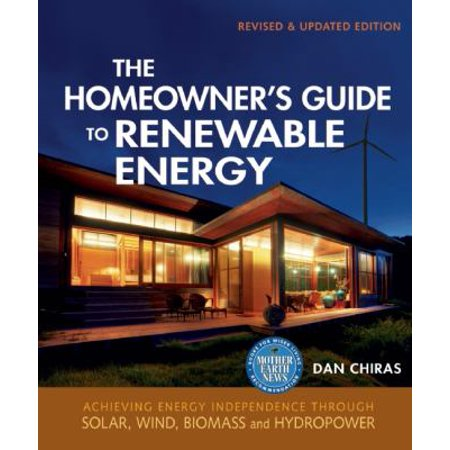 The Homeowners Guide To Renewable Energy  Achieving Energy Independence Through Solar  Wind  Biomass  And Hydropower