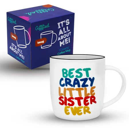 Gifffted Little Sister Mug Birthday Gift For Best Crazy Ever 13 Ounce Coffee Ceramic Cup