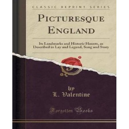Picturesque England  Its Landmarks And Historic Haunts  As Described In Lay And Legend  Song And Story  Classic Reprint