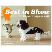 Best in Show : 25 More Dogs to Knit. by Sally Muir and Joanna Osborne