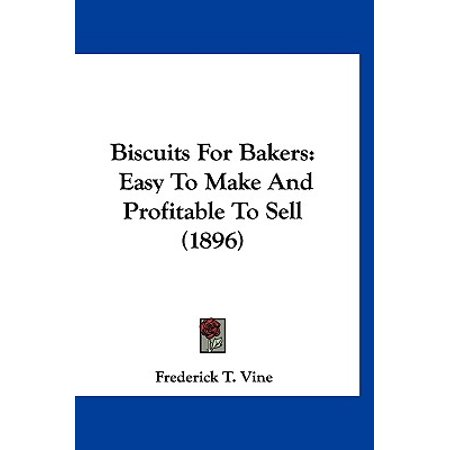 Biscuits for Bakers : Easy to Make and Profitable to Sell (1896)