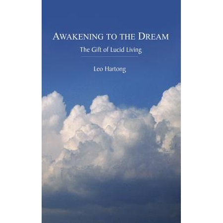 Awakening to the Dream : The Gift of Lucid Living (Best Lucid Dream Stories)