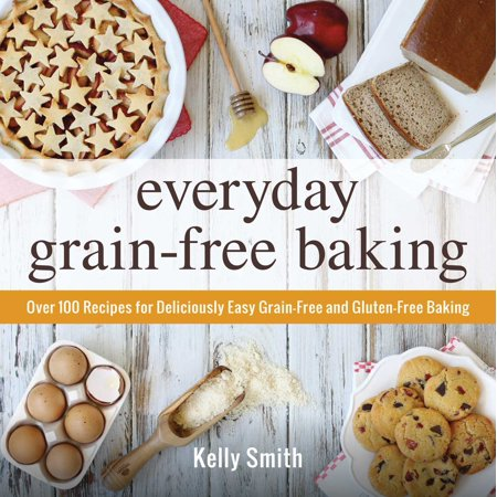 Everyday Grain-Free Baking : Over 100 Recipes for Deliciously Easy Grain-Free and Gluten-Free - Quick And Easy Halloween Baking