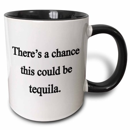 3dRose There?s a chance this could be tequila,, Two Tone Black Mug, 11oz