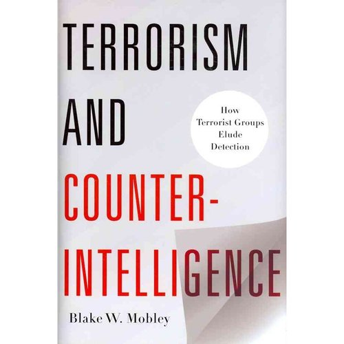 Terrorism and Counterintelligence: How Terrorists Groups Elude Detection