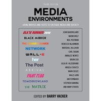 Media Environments : Using Movies and Texts to Critique Media and Society