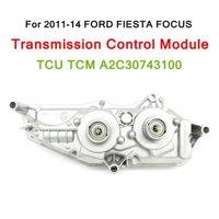 For 2011 2014 FORD FIESTA FOCUS Transmission Control Module TCU TCM A2C30743100