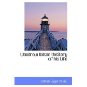 Woodrow Wilson Thestory of His Life