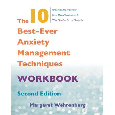 The 10 Best-Ever Anxiety Management Techniques (The 10 Best Ever Anxiety Management Techniques Workbook)