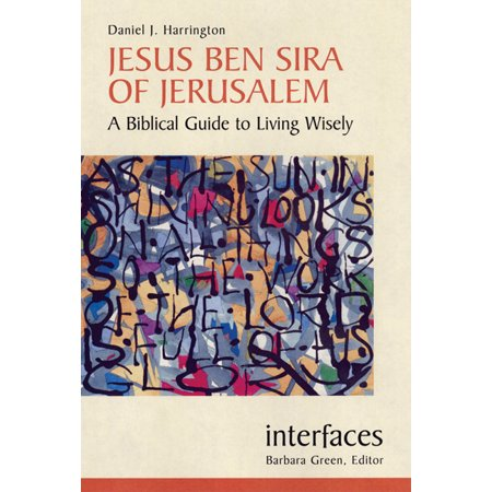 - Jesus Ben Sira of Jerusalem : A Biblical Guide to Living Wisely
