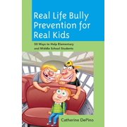Real Life Bully Prevention for Real Kids : 50 Ways to Help Elementary and Middle School Students