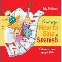 Learning How to Sing in Spanish | Children's Learn Spanish Books - eBook