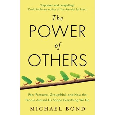 The Power of Others : Peer Pressure, Groupthink, and How the People Around Us Shape Everything We Do (Power Pressure Cooker Do)
