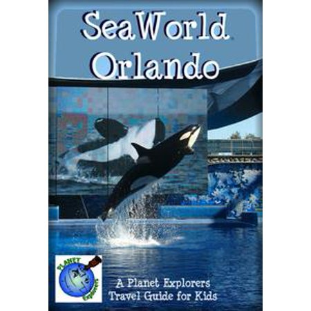 SeaWorld Orlando: A Planet Explorers Travel Guide for Kids - eBook (Seaworld Halloween)