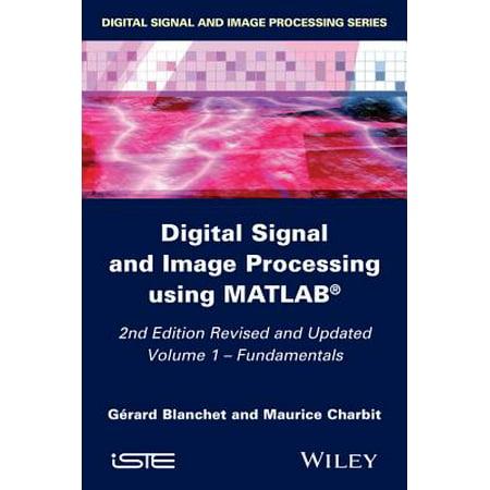Digital Signal and Image Processing Using Matlab, Volume 1 : (Digital Signal And Image Processing Using Matlab)