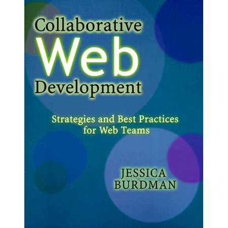 Collaborative Web Development: Strategies and Best Practices for Web Teams [With