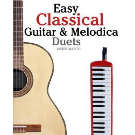 Easy Classical Guitar & Melodica Duets: Featuring Music of Bach, Mozart, Beethoven, Wagner and Others: For Classical Guitar and Melodica: In Standard Notation and Tablature