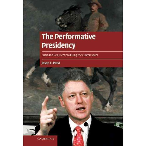 The Performative Presidency: Crisis and Resurrection during the Clinton Years