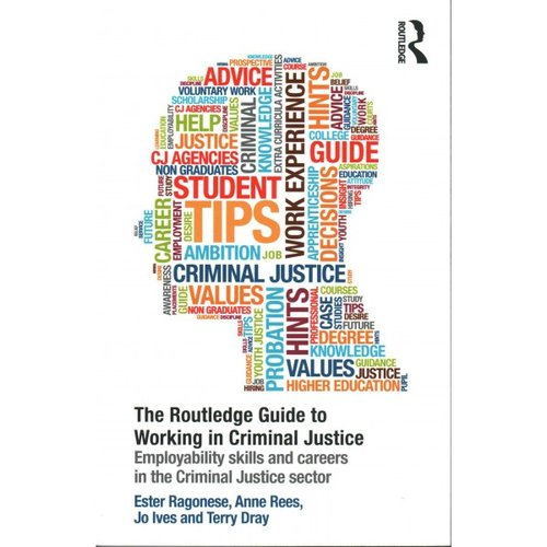 The Routledge Guide to Working in Criminal Justice: Employability Skills and Careers in the Criminal Justice Sector