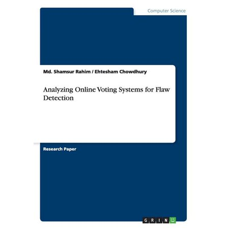 Analyzing Online Voting Systems for Flaw Detection (Paperback)