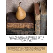 Cases Argued and Decided in the Supreme Court of Mississippi ..., Volume 81...