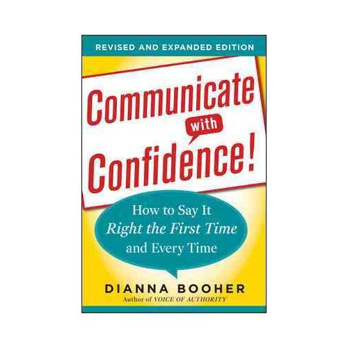 Communicate with Confidence!: How to Say It Right the First Time and Every Time