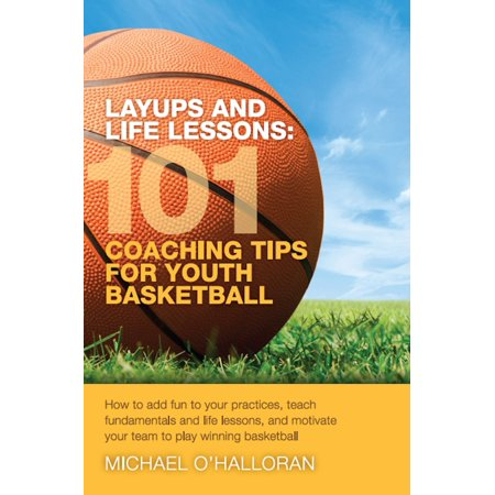 Layups and Life Lessons: 101 Coaching Tips for Youth Basketball - eBook