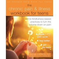 The Chronic Pain and Illness Workbook for Teens : CBT and Mindfulness-Based Practices to Turn the Volume Down on Pain