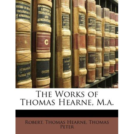 The Works Of Thomas Hearne  M A