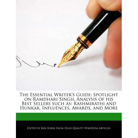 The Essential Writer's Guide : Spotlight on Ramdhari Singh, Analysis of His Best Sellers Such As: Rashmirathi and Hunkar, Influences, Awards, and