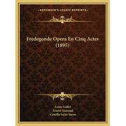 Fredegonde Opera En Cinq Actes (1895)