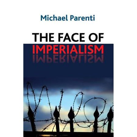 Face of Imperialism: Responsibility-Taking in the Political World, Parenti, Michael