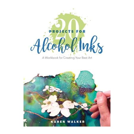 20 Projects for Alcohol Inks : A Workbook for Creating Your Best (West Of Best Project)