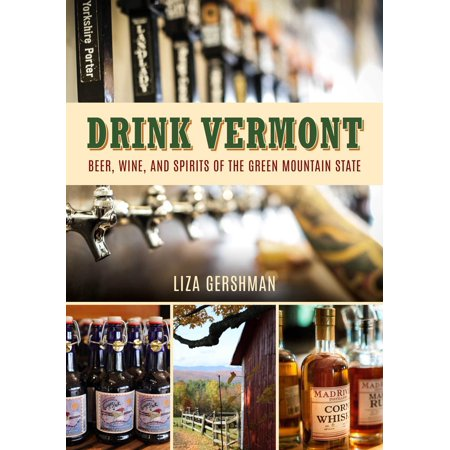 Drink Vermont : Beer, Wine, and Spirits of the Green Mountain State (Beatbox Drink Wine)