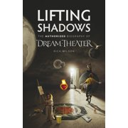 Lifting Shadows The Authorized Biography of Dream Theater (Paperback)